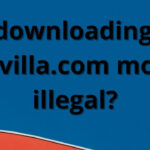 Is downloading of DVDvilla.com movies illegal?