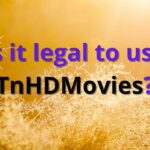 Is it legal to use TnHDMovies?